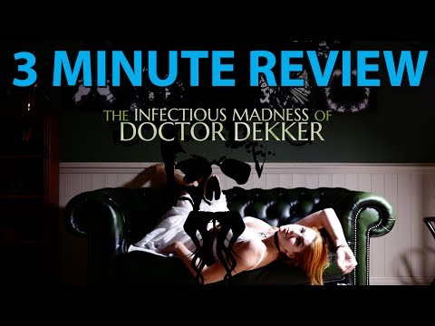 The Infectious Madness Of Doctor Dekker  3 Minute