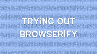 Trying out Browserify