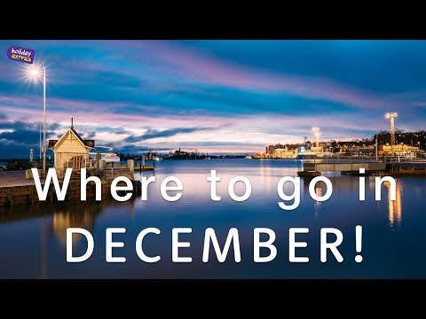 Where To Travel In December 2018 🌎✈️ | Holiday Extras Travel Guides!