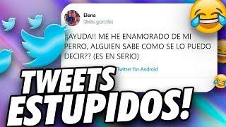 10 Tweets mas Tontos del Mundo #4