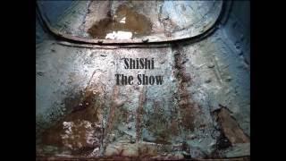 ShiShi - The Show