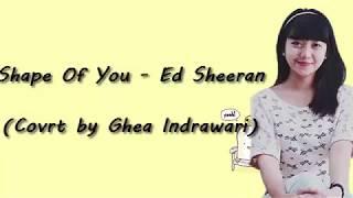 Shape of You - Ed Sheeran (Cover by Ghea Indrawari)