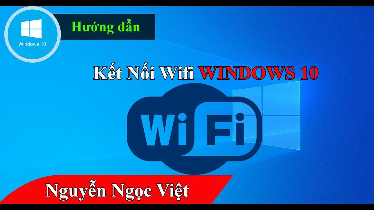 Hướng dẫn cách kết nối wifi cho laptop win 10