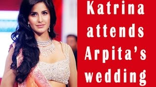 Katrina Kaif to attend Arpita's wedding, without Ranbir Kapoor? - TOI