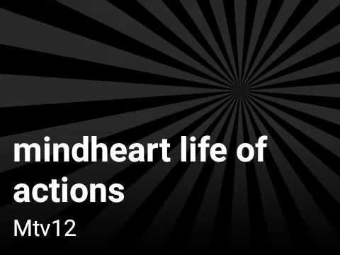 Mindheart life of my actions