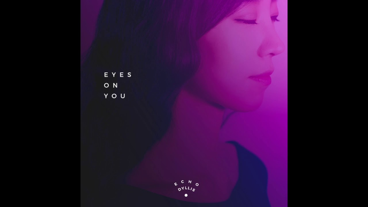 에코딜리스 (Echo Dyllis) - Eyes On You