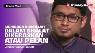 Bulughul Maram Ahad Pagi DS : Membaca Bismillah Dalam Sholat - Ustadz M Abduh Tusikal