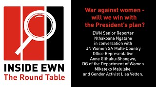 EWN Senior Reporter Nthakoana Ngatane in conversation with UN Women SA Multi-Country Office Representative Anne Githuku-Shongwe, DG of the Department of Women Mikateko Maluleke, and Gender Activist Lisa Vetten on 'Inside EWN: The Round Table'. This week's discussion:War against women - will we win with the President's plan?