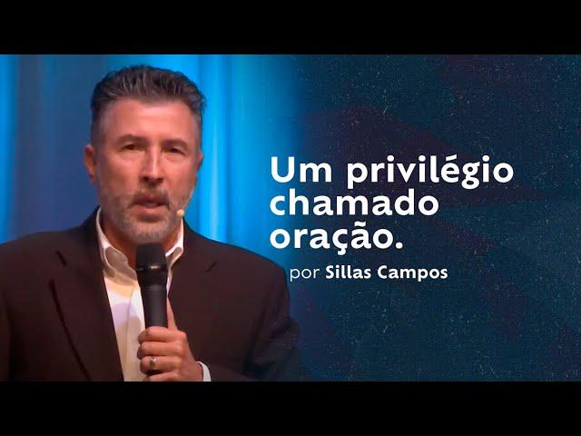 Um privilégio chamado oração por Sillas Campos