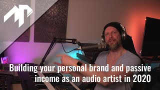 Building your personal brand and passive income as an audio artist in 2020
