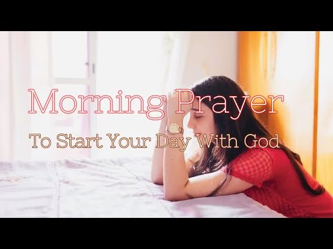 Morning Prayer to Start Your Day With God in Joy and Happiness - Music and Lyrics