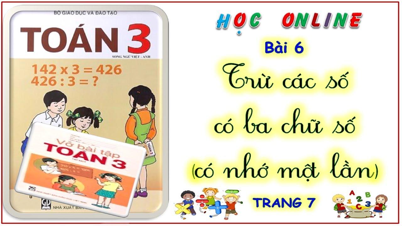 Toán 3: bài 6 trừ các số có ba chữ số (có nhớ một lần) – trang 7