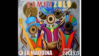 Bambazulú - La Maquina