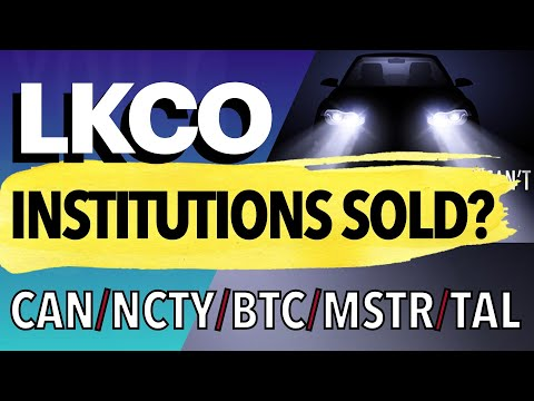 4 reasons why institutions should sell LKCO and 4 questions to rethink. #LKCO#CAN#NCTY#MSTR#BTC#TAL