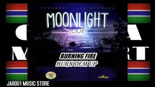BURNING FIRE - BURN DEM UP ( MOONLIGHT RIDDIM ) 2013