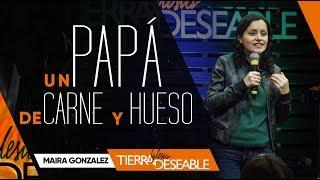 UN PAPÁ DE CARNE Y HUESO | MAIRA RODRIGUEZ | 16 DE JUNIO DEL 2019