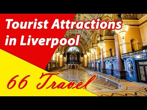List 8 Tourist Attractions in Liverpool, England, UK | Travel to Europe