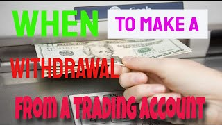 When To Make A Withdrawal From Trading Account