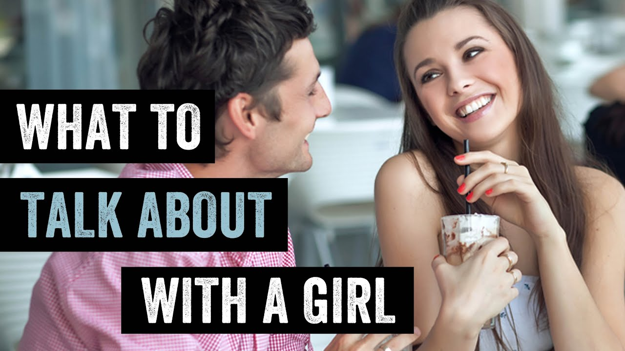 Stuff to talk about with a girl