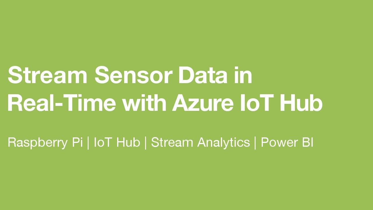 Streaming Sensor Data in Real-Time with Azure IoT Hub