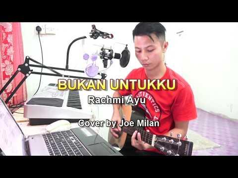 BUKAN UNTUKKU- Rachmi Ayu (LIRIK) Cover By Joe Milan