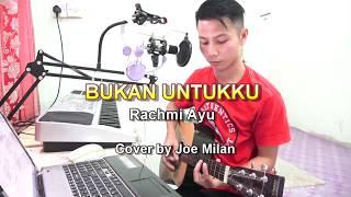 BUKAN UNTUKKU- Rachmi Ayu (LIRIK) Cover By Joe Milan MP3