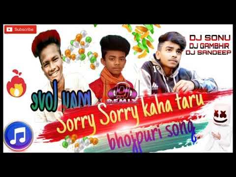 Sorrysorry Kaha Taru Bhojpuri Song Dj Remix  Dj Sonu  Dj Sandeep Dj Gambhir Teliyatu...