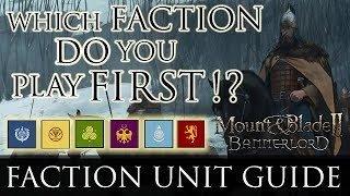 WHICH FACTION DO YOU PLAY FIRST!? - Faction Unit Guide | Mount & Blade II: Bannerlord