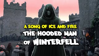 Who is The Hooded Man of Winterfell? (Game of Thrones Theory)