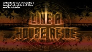 Like a House Afire: Is wrestling becoming