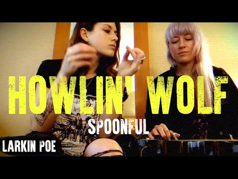 "Larkin Poe | Howlin' Wolf / Willie Dixon Cover (""Spoonful"")"