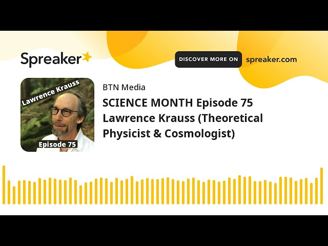 SCIENCE MONTH Episode 75 Lawrence Krauss (Theoretical Physicist & Cosmologist)