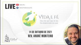 Vida e Fé | Rev. André Monteiro | 14.10.2021