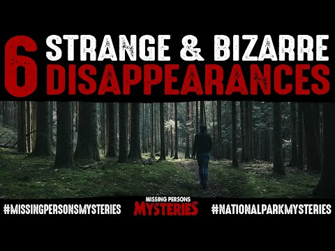 6 OF THE STRANGEST & MOST BIZARRE DISAPPEARANCES | National Park Mysteries