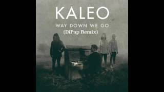 Kaleo Way Down We Go ( DiPap Remix )