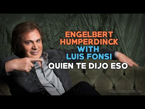 Engelbert Calling LUIS FONSI Quien Te Dijo Eso ENGELBERT HUMPERDINCK