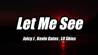 Juicy J - Let Me See ft. Kevin Gates , Lil Skies (Lyrics)