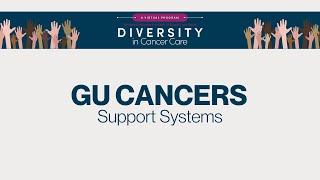 Diversity in Cancer Care | Genitourinary Cancers | Support Systems
