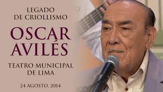 Legado de Criollismo: Oscar Avilés - Teatro Municipal de Lima - 24 Agosto, 2014 - Varios Artistas