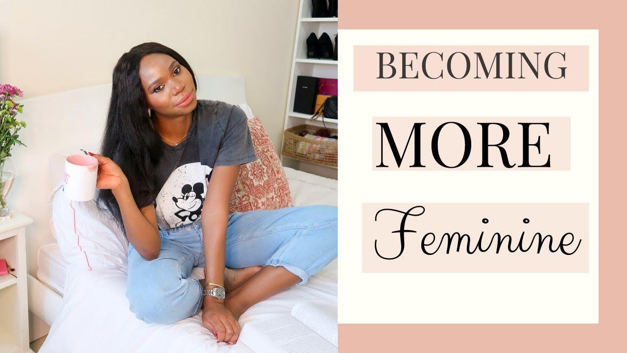 HOW TO START FEELING FEMININE TODAY - YouTube