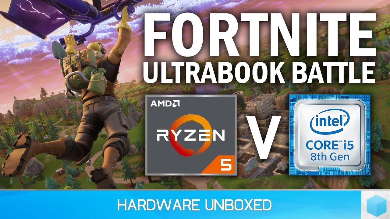 Ultrabook Fortnite Battle Amd Ryzen 5 2500u Vs Intel Core I5 8250u