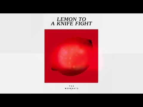 The Wombats - Lemon To A Knife Fight