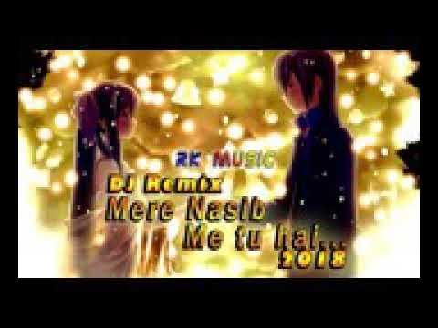 Mere nasib me tu hai dj remix 2018 hindi song