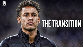 Neymar Jr. • The Transition • FCB To PSG • 2018| HD
