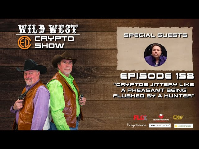 Wild West Crypto Show Episode 159 | Cryptos Jittery Like a Pheasant Being Flushed by a Hunter