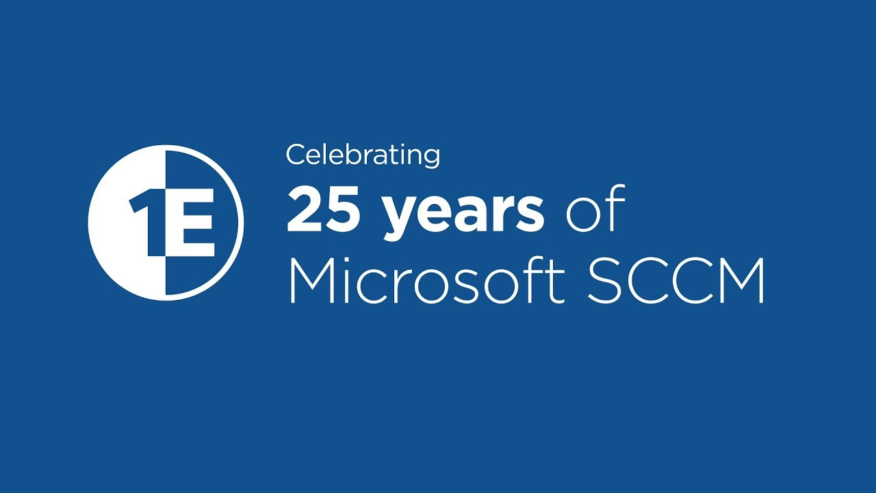 1E: Celebrating 25 years of Microsoft SCCM - 1E