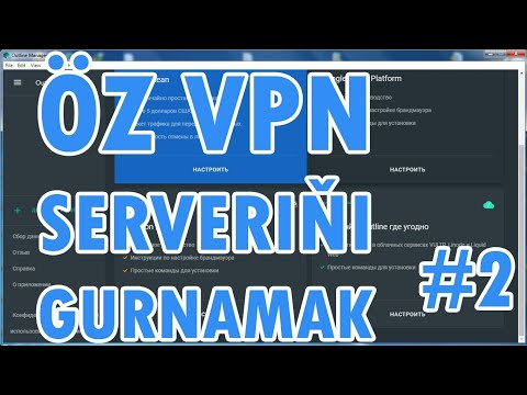 ÖZ VPN SERVERIÑI GURNAMAK #2 Nädip oz outline serveriñizi gurnamaly?