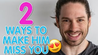 How To Make Him Miss You Badly | Two HUGE Things That Make A Guy Miss You