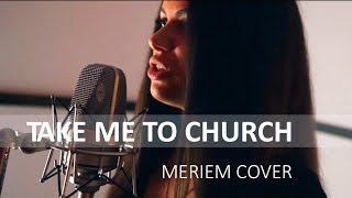 Take Me To Church (Official Cover Video by Meriem)
