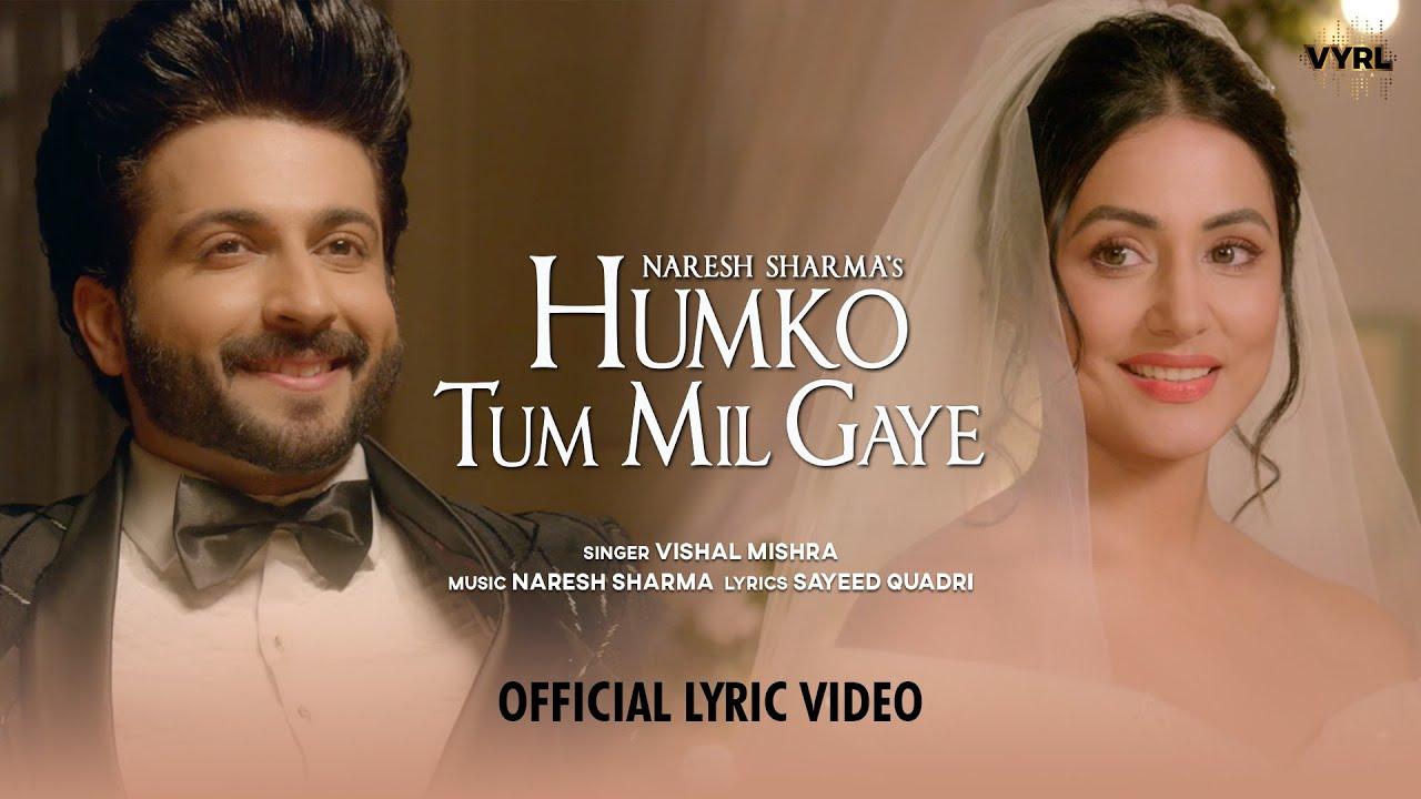 Humko Tum Mil Gaye (Lyrical) - Naresh Sharma ft.Vishal Mishra | Hina Khan, Dheeraj Dhoopar |Sayeed Q